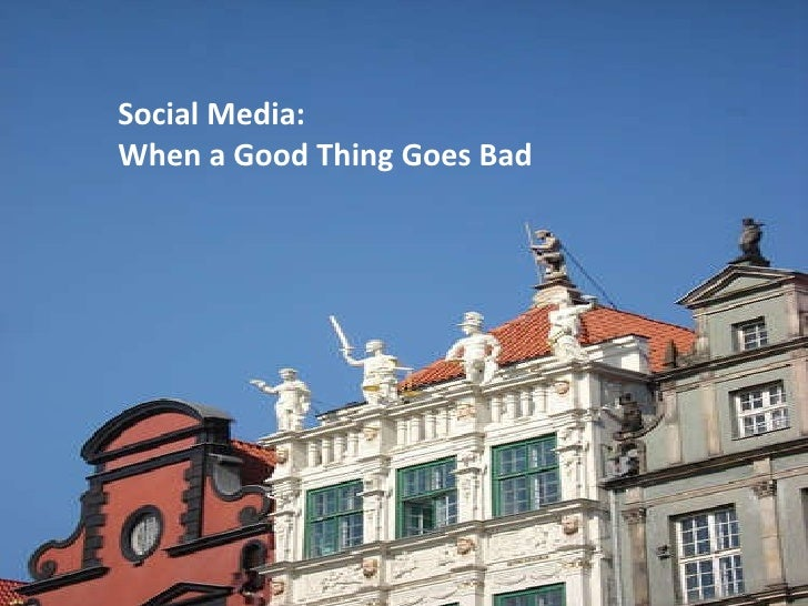Social Media: When a Good Thing Goes Bad
