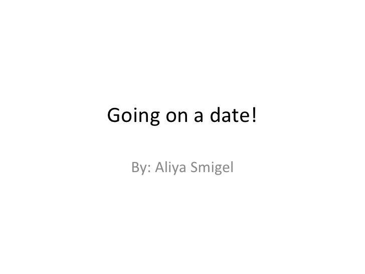 Going on a date!  By: Aliya Smigel