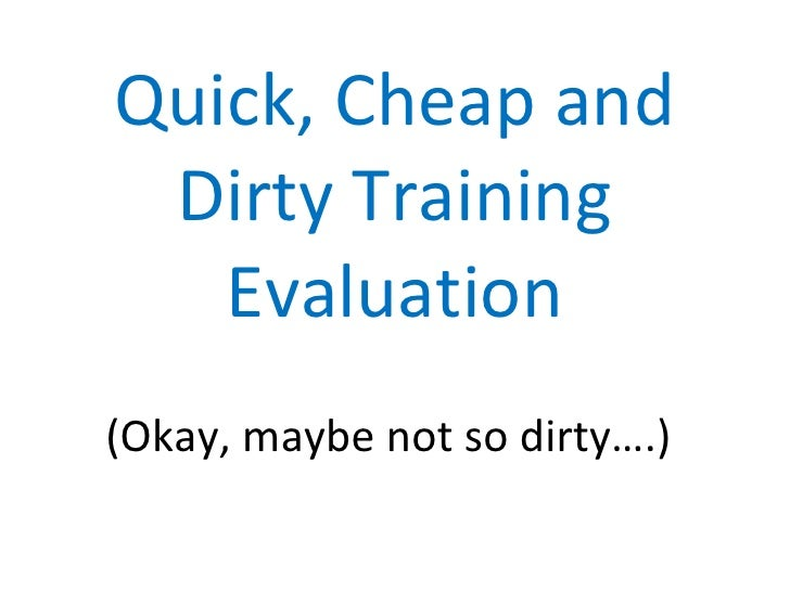 Quick, Cheap and Dirty Training Evaluation
