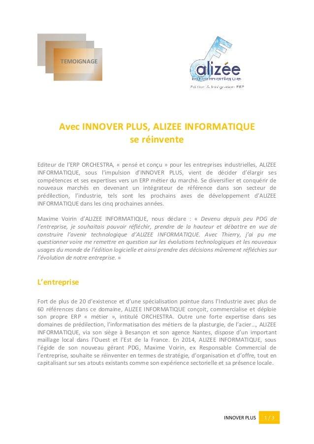INNOVER PLUS 1 / 3 Avec INNOVER PLUS, ALIZEE INFORMATIQUE se réinvente Editeur de l'ERP ORCHESTRA, « pensé et conçu » pour...