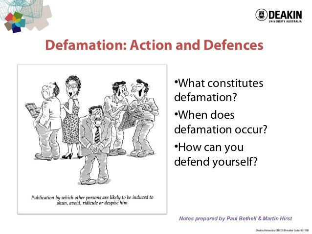 Defamation: Action and Defences •What constitutes defamation? •When does defamation occur? •How can you defend yourself? N...