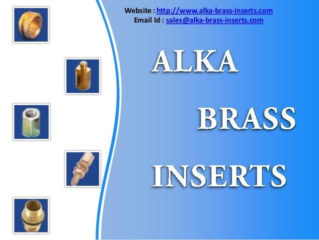 Website : http://www.alka-brass-inserts.com  Email Id : sales@alka-brass-inserts.com