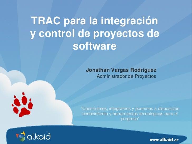 TRAC para la integracióny control de proyectos de        software           Jonathan Vargas Rodríguez                Admin...
