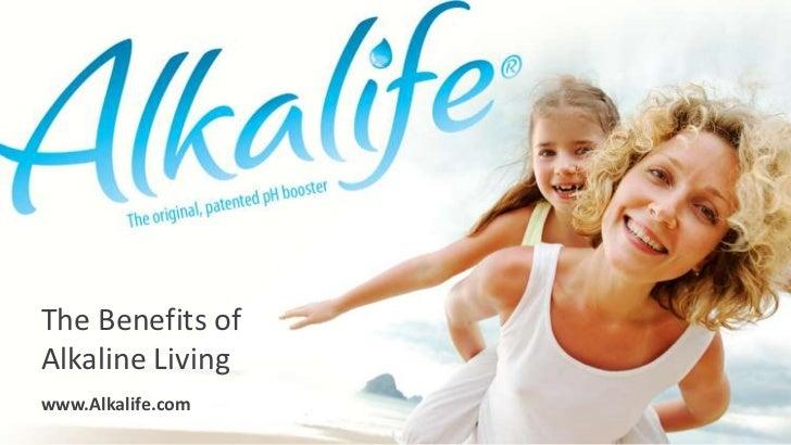 The Benefits ofAlkaline Livingwww.Alkalife.com
