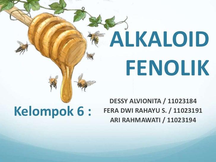 ALKALOID                 FENOLIK                 DESSY ALVIONITA / 11023184Kelompok 6 :   FERA DWI RAHAYU S. / 11023191   ...