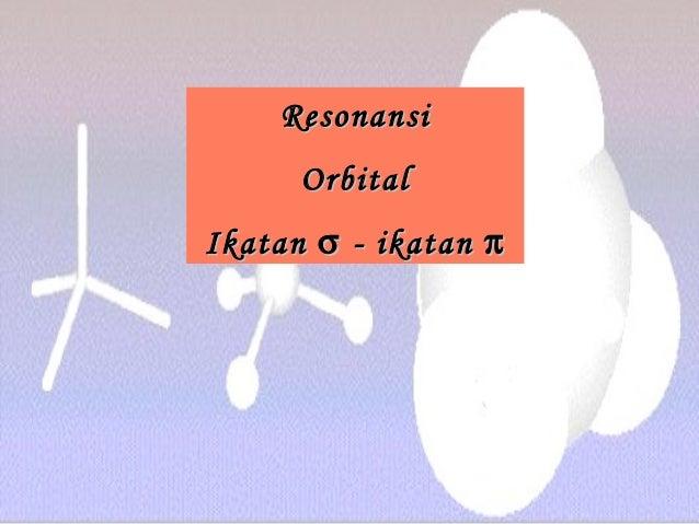 ResonansiResonansiOrbitalOrbitalIkatanIkatan σσ - ikatan- ikatan ππ
