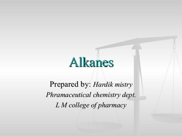 AlkanesAlkanesPrepared by:Prepared by: Hardik mistryHardik mistryPhramaceutical chemistry dept.Phramaceutical chemistry de...