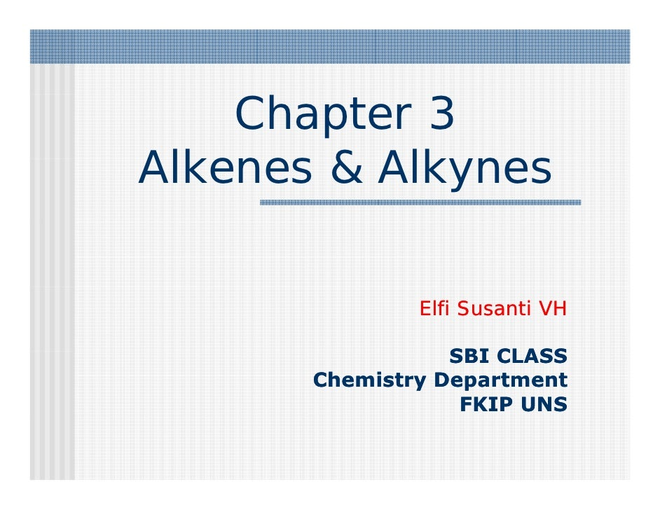 Chapter 3 Alkenes & Alkynes                 Elfi Susanti VH                    SBI CLASS        Chemistry Department      ...