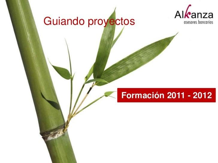 Guiando proyectos              Formación 2011 - 2012