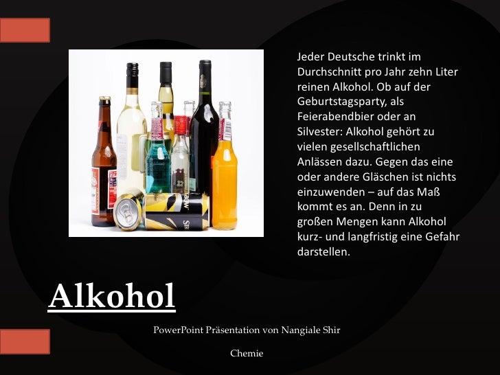 Jeder Deutsche trinkt im                                    Durchschnitt pro Jahr zehn Liter                              ...