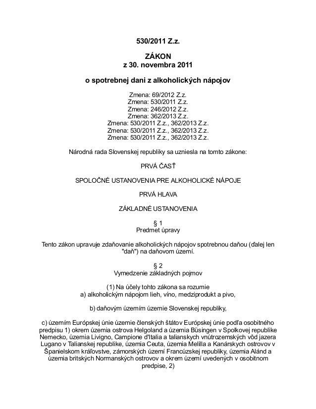 530/2011 Z.z. ZÁKON z 30. novembra 2011 o spotrebnej dani z alkoholických nápojov Zmena: 69/2012 Z.z. Zmena: 530/2011 Z.z....