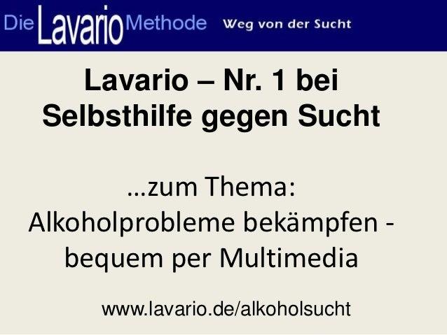 Lavario – Nr. 1 bei Selbsthilfe gegen Sucht        …zum Thema:Alkoholprobleme bekämpfen -   bequem per Multimedia     www....