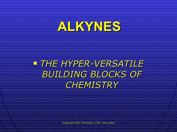 ALKYNES <ul><li>THE HYPER-VERSATILE BUILDING BLOCKS OF CHEMISTRY </li></ul>