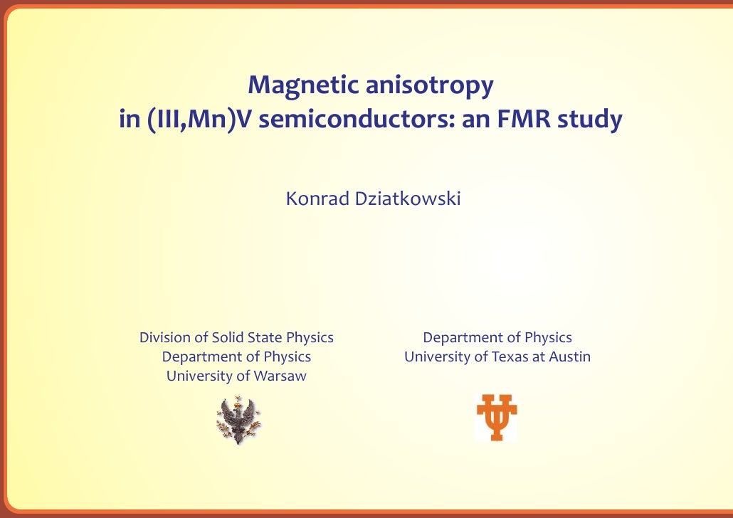 Magnetic anisotropy in (III,Mn)V semiconductors: an FMR study                          Konrad Dziatkowski      Division of...