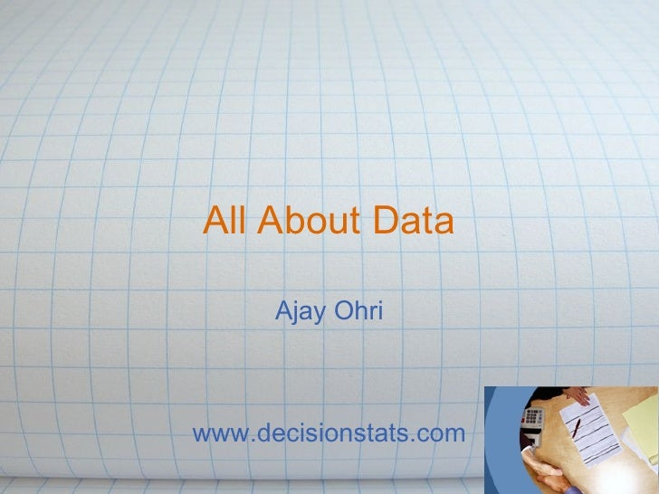 All About Data      Ajay Ohriwww.decisionstats.com