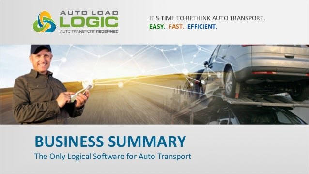 IT'S  TIME  TO  RETHINK  AUTO  TRANSPORT. EASY.    FAST.    EFFICIENT.     BUSINESS  SUMMARY   T...