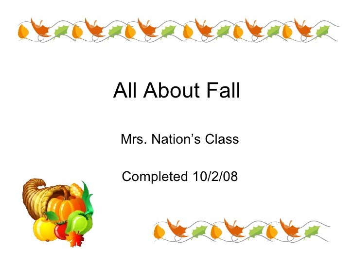 All About Fall Mrs. Nation's Class Completed 10/2/08