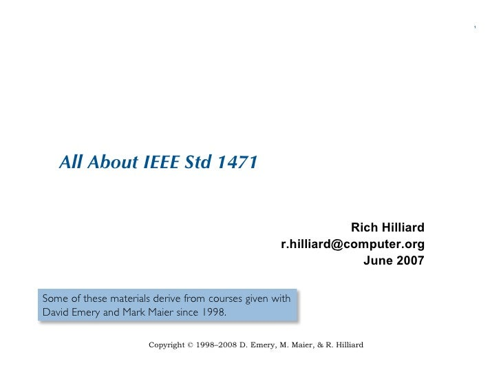 1        All About IEEE Std 1471                                                                       Rich Hilliard      ...