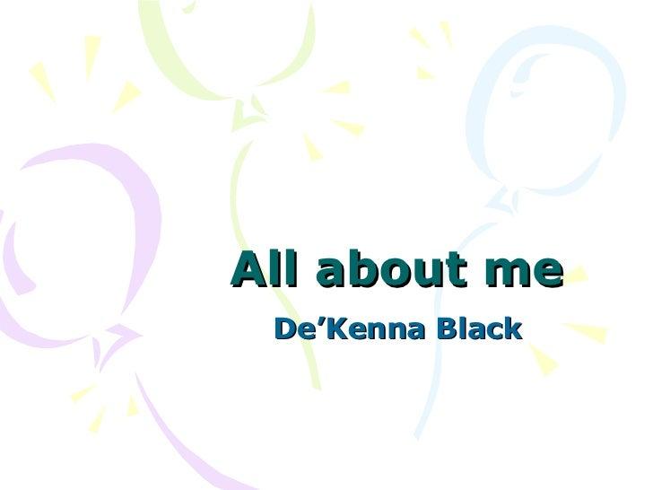 All about me De'Kenna Black