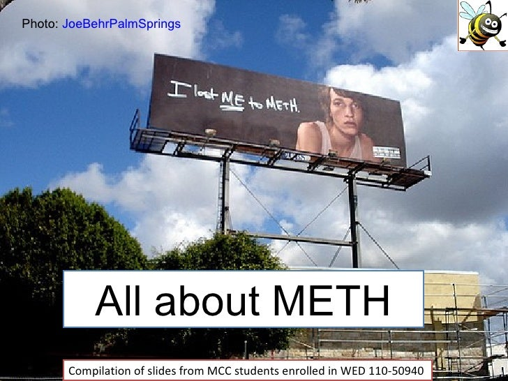 All about METH Compilation of slides from MCC students enrolled in WED 110-50940 Photo:  JoeBehrPalmSprings