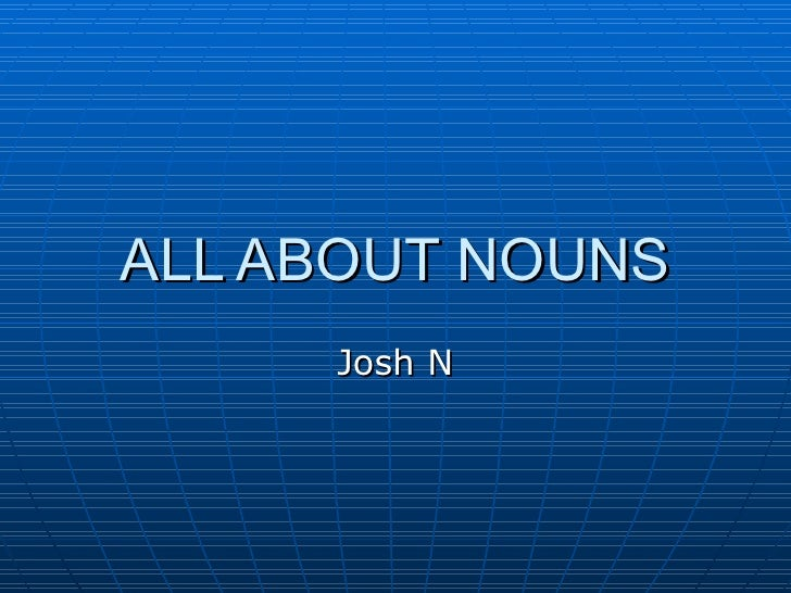 All About Nouns Josh