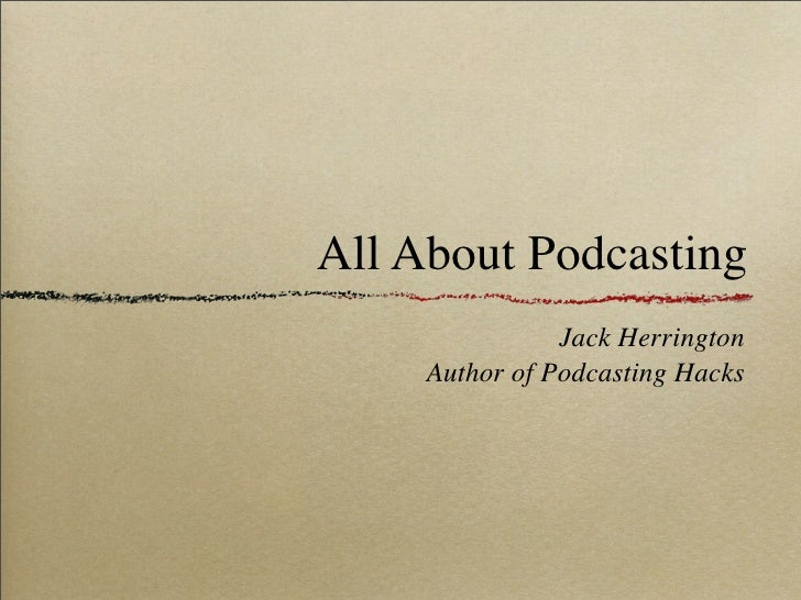 All About Podcasting                 Jack Herrington      Author of Podcasting Hacks