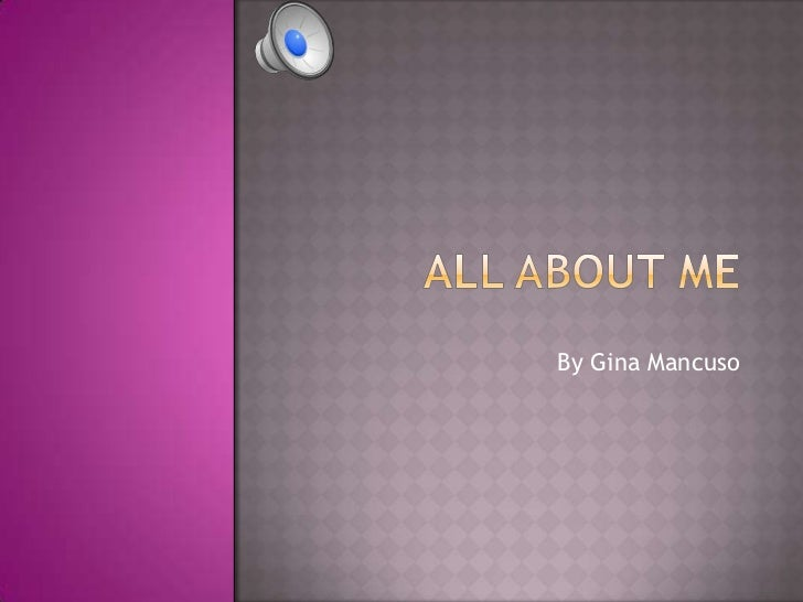 All About Me <br />By Gina Mancuso<br />