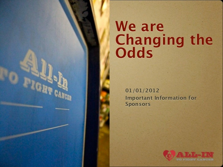 We areChanging theOdds 01/01/2012 Important Information for Sponsors