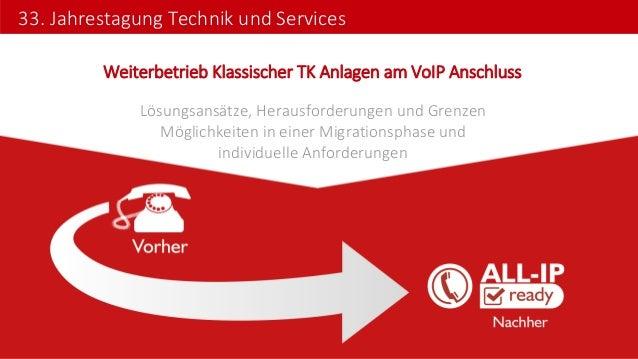 33. Jahrestagung Technik und Services  Weiterbetrieb Klassischer TK Anlagen am VoIP Anschluss  Lösungsansätze, Herausforde...