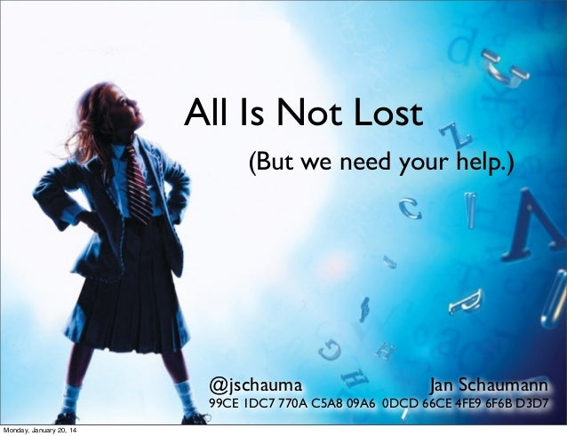 All Is Not Lost (But we need your help.)  @jschauma  Jan Schaumann  99CE 1DC7 770A C5A8 09A6 0DCD 66CE 4FE9 6F6B D3D7 Mond...