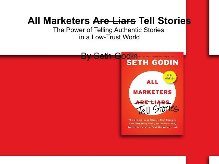All Marketers  Are Liars  Tell Stories The Power of Telling Authentic Stories  in a Low-Trust World By Seth Godin