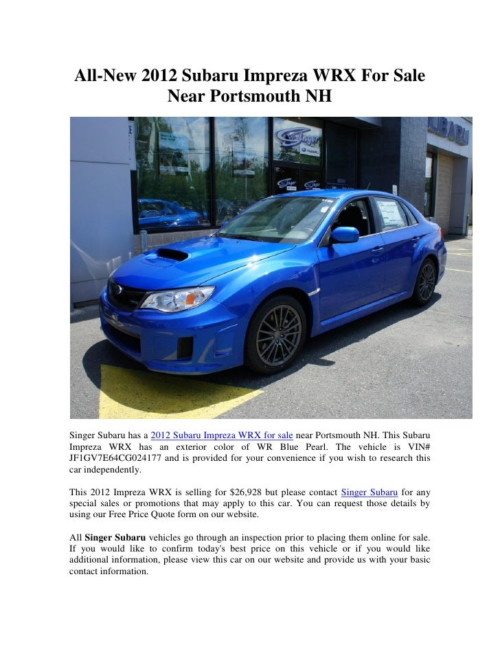 All-New 2012 Subaru Impreza WRX For Sale            Near Portsmouth NHSinger Subaru has a 2012 Subaru Impreza WRX for sale...