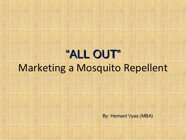 """""""""""ALL OUT""""ALL OUT"""" Marketing a Mosquito Repellent By: Hemant Vyas (MBA)"""
