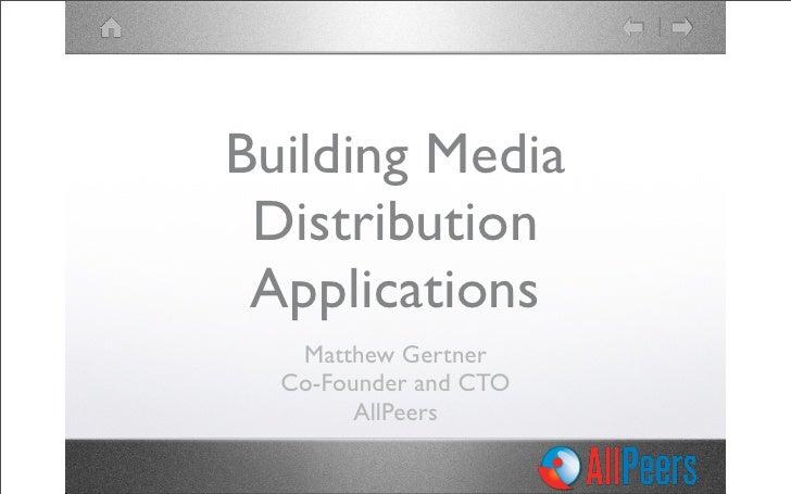 All Peers   - Matthew Gertner - Building Media Distribution Apps