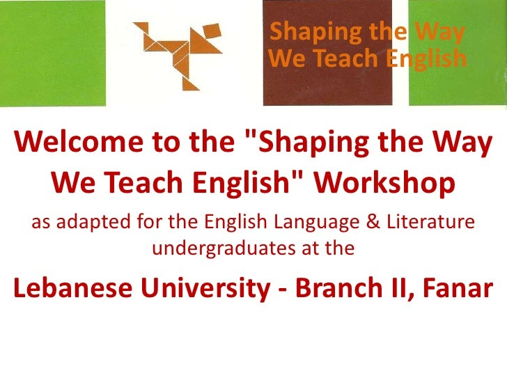 """Shaping the Way We Teach English<br />Welcome to the """"Shaping the Way We Teach English"""" Workshop <br />as adapted for the ..."""