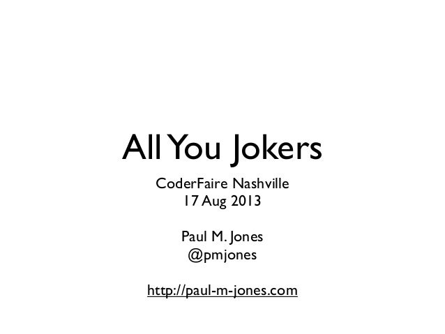 AllYou Jokers CoderFaire Nashville 17 Aug 2013 Paul M. Jones @pmjones http://paul-m-jones.com