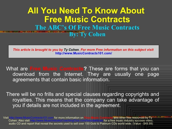 All You Need To Know About  Free Music Contracts The ABC's Of Free Music Contracts By: Ty Cohen <ul><li>What are   Free Mu...