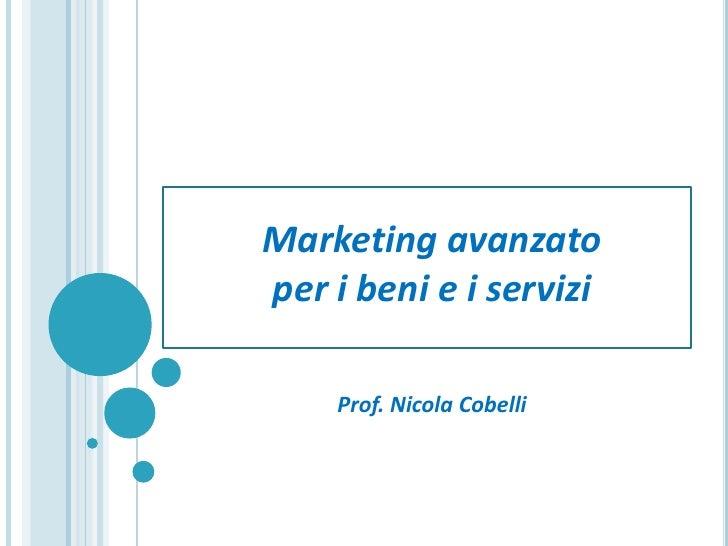 Marketing avanzatoper i beni e i servizi    Prof. Nicola Cobelli