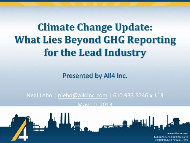Climate Change Update: What Lies Beyond GHG Reporting for the Lead Industry Presented by All4 Inc. Neal Lebo | nlebo@all4i...