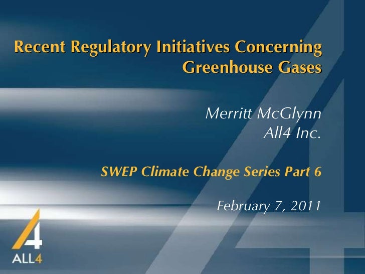 Recent Regulatory Initiatives Concerning Greenhouse Gases SWEP Climate Change Series Part 6 February 7, 2011 Merritt McGly...
