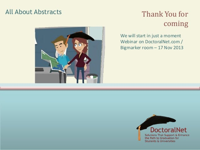 All About Abstracts  Thank You for coming We will start in just a moment Webinar on DoctoralNet.com / Bigmarker room – 17 ...