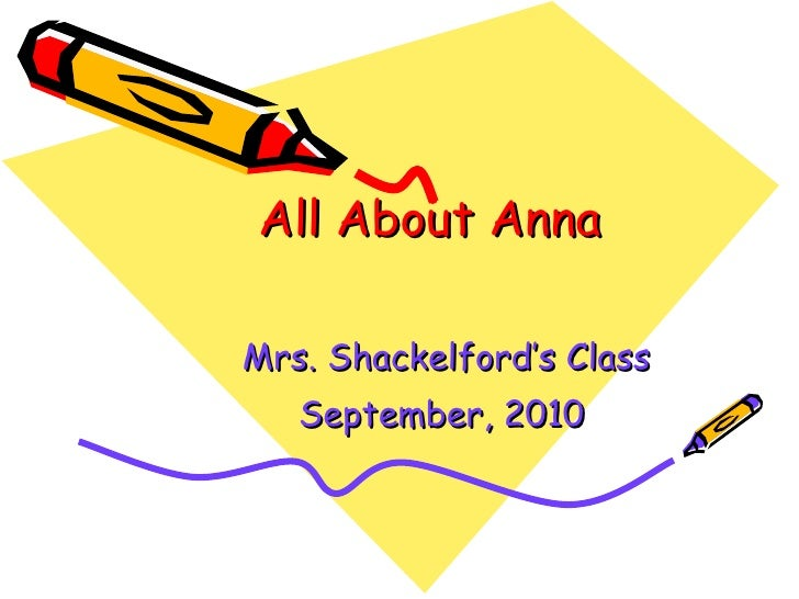 All About Anna Mrs. Shackelford's Class September, 2010