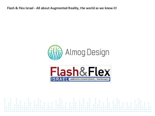 Flash & Flex Israel - All about Augmented Reality, the world as we know it!