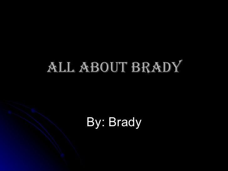 All About Brady By: Brady