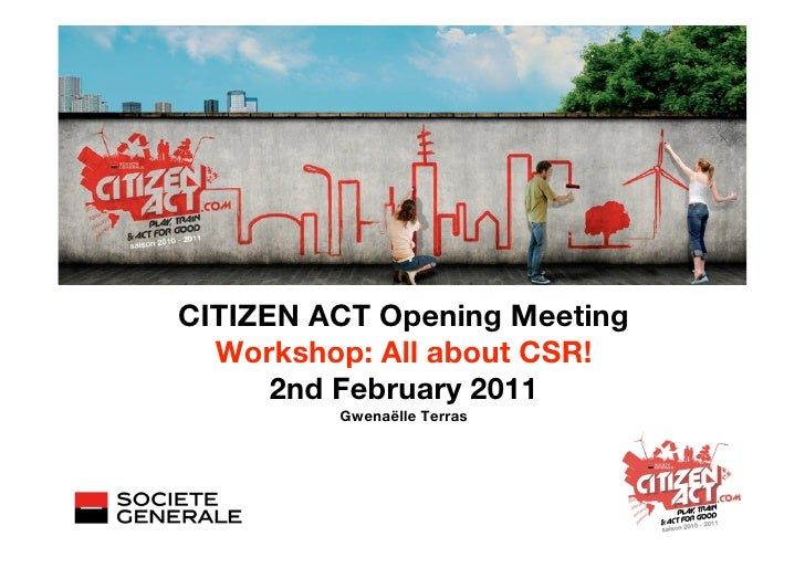 CITIZEN ACT Opening Meeting  Workshop: All about CSR!      2nd February 2011         Gwenaëlle Terras