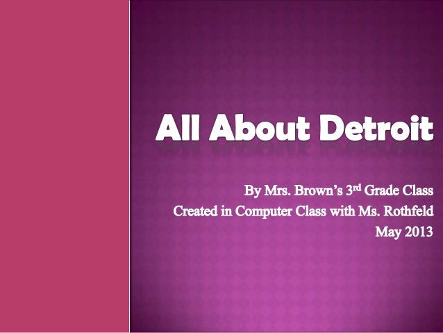 All About Detroit (By Mrs. Brown's 3rd Grade Class)