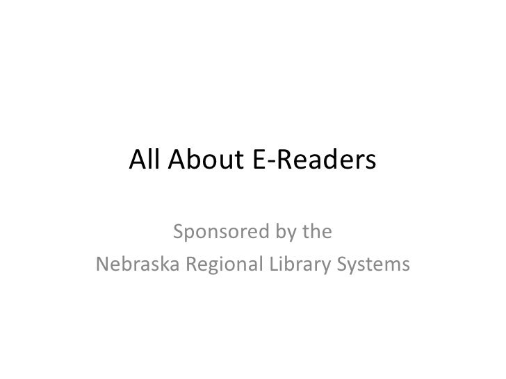 All About E-Readers<br />Sponsored by the <br />Nebraska Regional Library Systems<br />