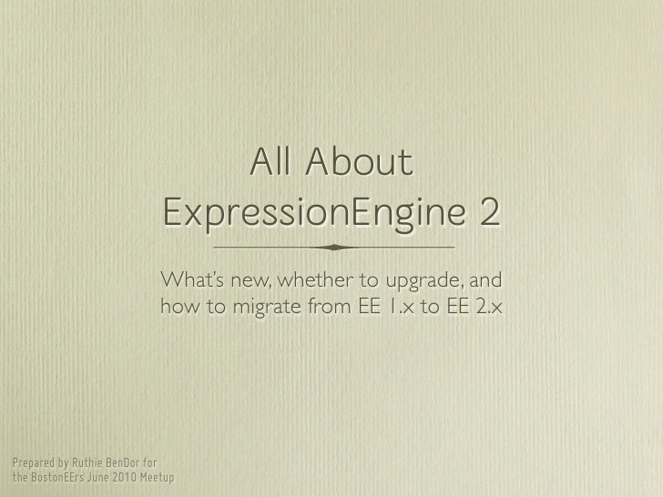 All About                             ExpressionEngine 2                             What's new, whether to upgrade, and  ...