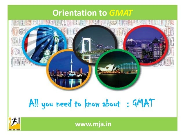 Orientation to GMAT  All you need to know about : GMAT www.mja.in