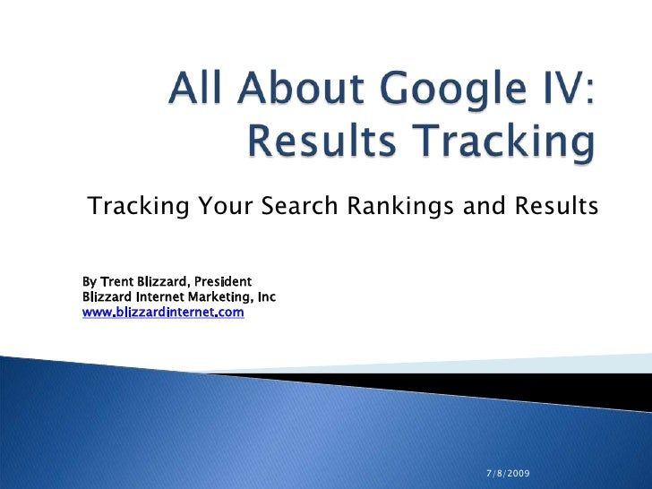 7/8/2009<br />All About Google IV: Results Tracking<br />Tracking Your Search Rankings and Results<br />By Trent Blizzard,...